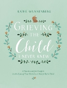 Grieving the Child I Never Knew: A Devotional for Comfort in the Loss of Your Unborn Child